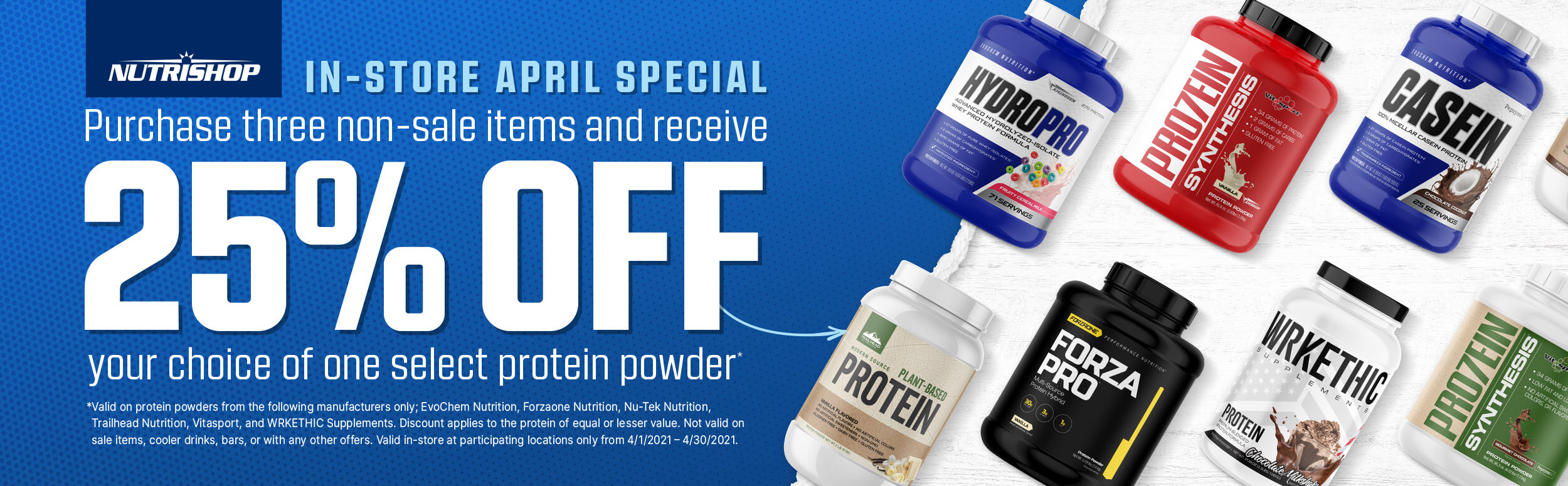 in store april special. purchase three non sale items and receive 25% off your choice of one select protein powder.